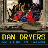 Dan Dryers - Wrestling in Tijuana
