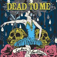 Dead To Me - Cuban Ballerina