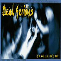 Dead Serious - It\'s What You Can\'t See
