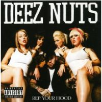 Deez Nuts - Rep Your Hood