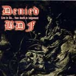 Denied vs. BDF  - Live in Sin…Face Death in Judgement