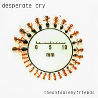 Desperate Cry - The Ants Are my Friends
