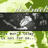Destruct - The World Today Is Not For Me