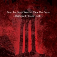 Dead For Seven Weeks / Time Has Come - Baptized by Blood