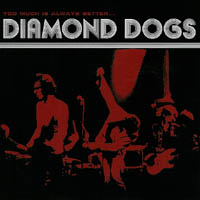 Diamond Dogs - Too Much Is Always Better...