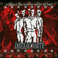 Die Hard Youth - Without the kids we would be dead