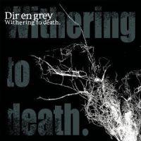 Dir En Grey - Withering To Death