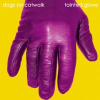 Dogs On Catwalk - Tainted Glove