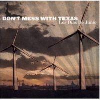 Don´t Mess With Texas - Los Dias De Junio