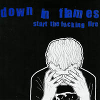 Down In Flames - Start the fucking fie