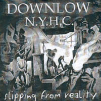 Downlow N.Y.H.C. - Slipping From Reality