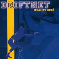 Driftnet - What We Seek