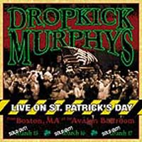 Dropkick Murphys - Live On St. Patrick\'s Day From Boston, MA