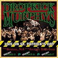 Dropkick Murphys - Live On St. Patrick\'s Day From Boston, MA