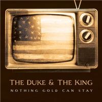 The Duke and The King - Nothing Gold Can Stay