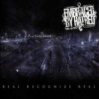 Embraced By Hatred - Real Recognizes Real
