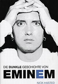 Nick Hasted  - Die Dunkle Geschichte von Eminem [Buch]