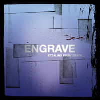 Engrave - Stealing From Death A Few Desperate Moments Of Life