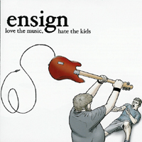 Ensign - Love The Music, Hate The Kids