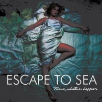 Escape To Sea - Forever, Whatever Happens