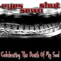 Eyes Sewn Shut - Celebrating The Death Of My Soul