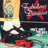 Fabulous Disaster - Put Out Or Get Out