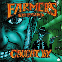 Farmer\'s Boulevard - Caught By