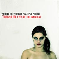 Debeli Precjednik/Fat Prezident - Through The Eyes Of Innocent