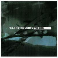 Fear My Thoughts - Vitrol