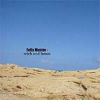 Felix Muster - Reich und Famos