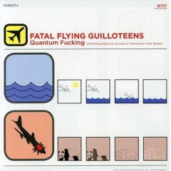 Fatal Flying Guilloteens - Quantum Fucking