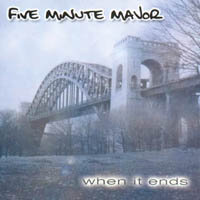 Five Minutes Major - When It Ends