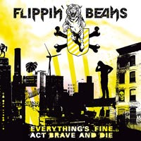 Flippin Beans - Everythings Fine Act Brave And Die