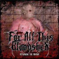 For All This Bloodshed - Returning The Favor