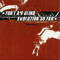 For I am Blind / Evolution so far - s / t