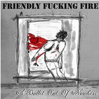 Friendly Fucking Fire - A Bullet Out Of Nowhere