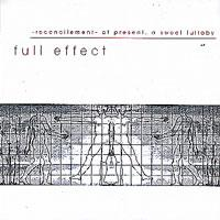 Full Effect - Reconcilement - At Present, A Sweet Lullaby