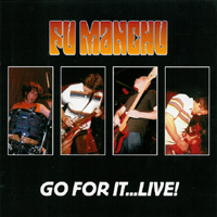 Fu Manchu - Go For It… Live!
