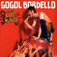 Gogol Bordello - Live From Axis Mundi