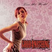 Good 4 Nothing - Kiss The World