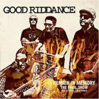 Good Riddance - Remain In Memory: The Final Show