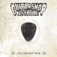 Guitarshop Asshole - The Cheapest Pick