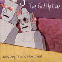 The Get Up Kids - Something To Write Home About (Re-Release)