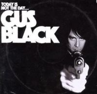 Gus Black - Today is not the Day to Fuck with Gus Black