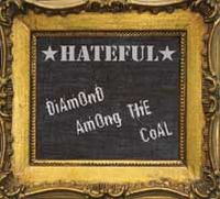 Hateful - Diamond Among The Coal