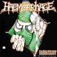 Haemorrhage - Haematology (the singles collection)