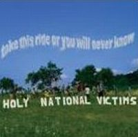 Holy National Victims  - Take This Ride Or You Will Never Know