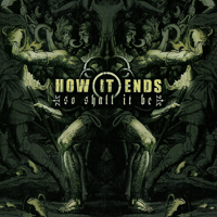 How It Ends - So Shall It Be