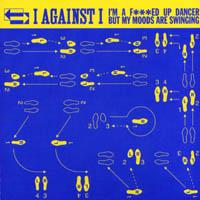 I against I  - I´m a f***ed up dancer but my moods are swinging