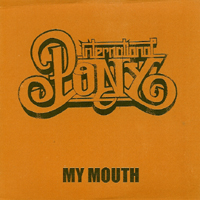 International Pony - My Mouth